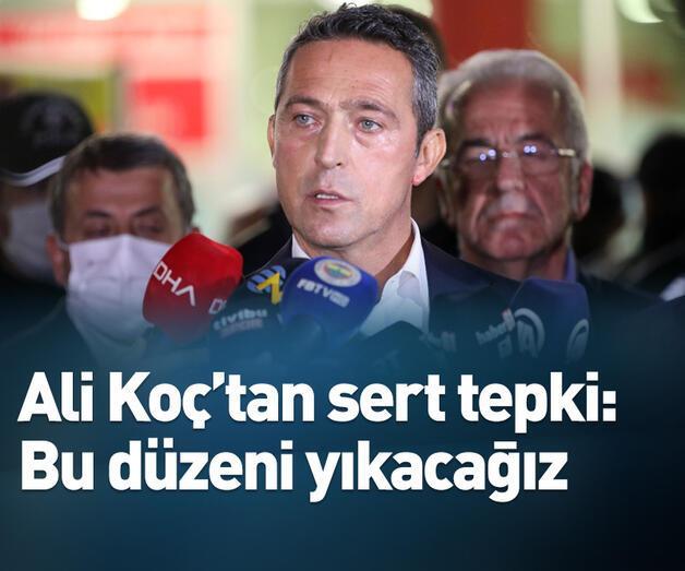 Son dakika: Ali Koç: Bu düzeni yıkacağız