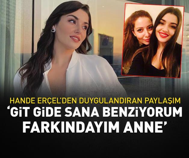 Son dakika: Hande Erçel'den kaybettiği annesine duygusal mesaj