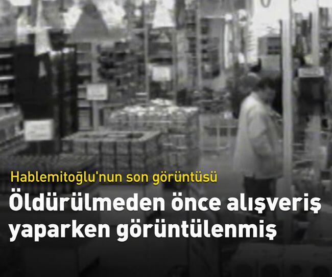 Son dakika: Hablemitoğlu'nun suikastten hemen önceki görüntülerine ortaya çıktı