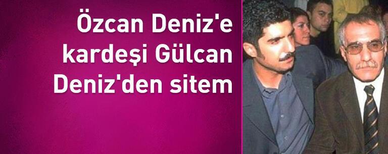 Özcan Deniz'e kardeşi Gülcan Deniz'den sitem