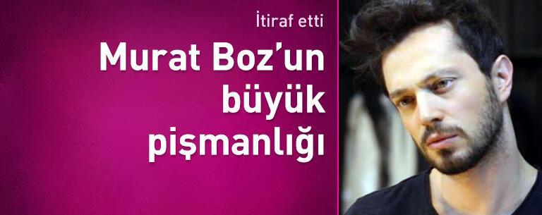 Murat Boz'un büyük pişmanlığı