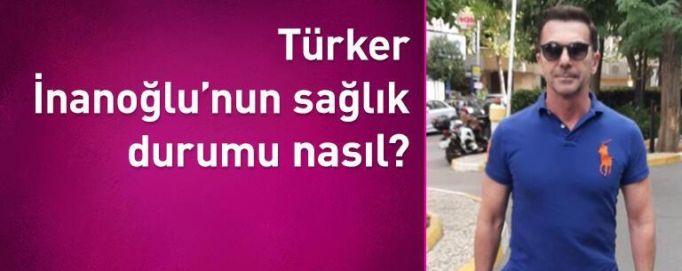 Türker İnanoğlu'nun sağlık durumu nasıl?