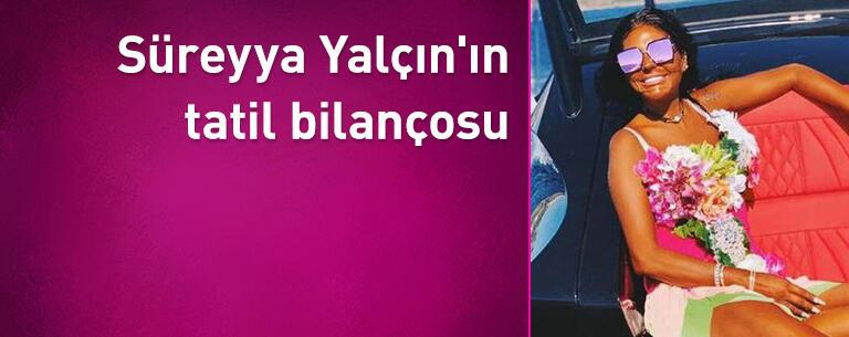 Süreyya Yalçın'ın tatil bilançosu