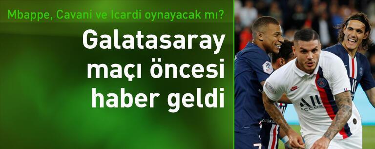Mbappe, Cavani ve Icardi Galatasaray'a karşı oynayacak mı?