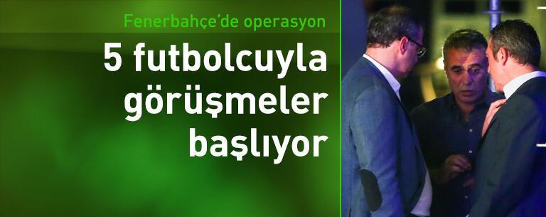 Fenerbahçe 5 futbolcuyla görüşmelere başlıyor