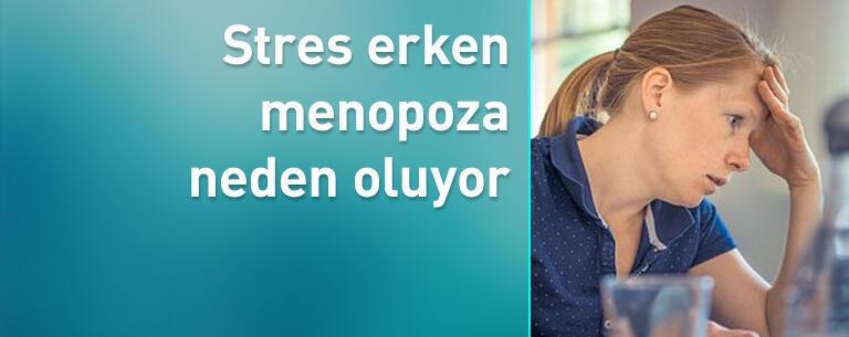 Stres erken menopoza neden oluyor