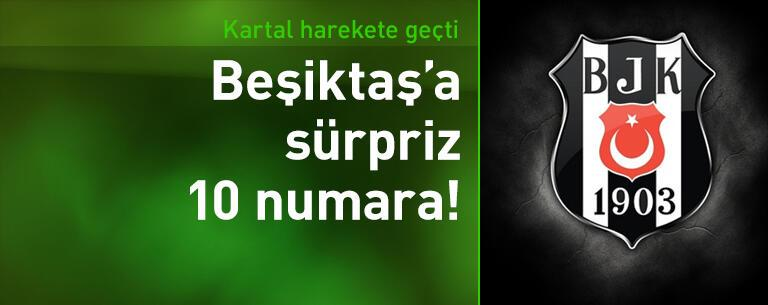 Beşiktaş'a sürpriz 10 numara!