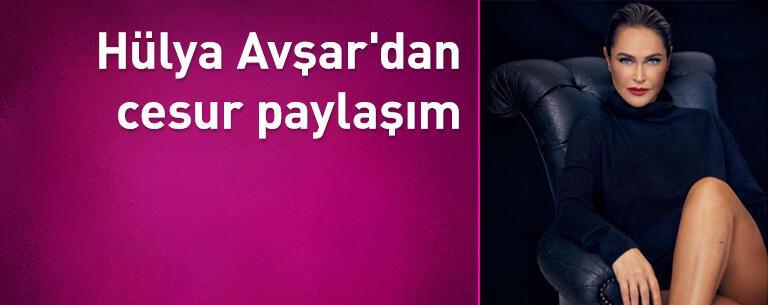 Hülya Avşar'dan cesur paylaşım