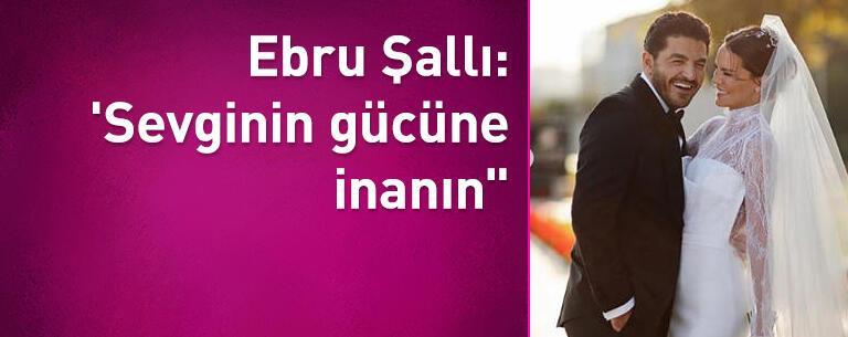 """Ebru Şallı: 'Sevginin gücüne inanın"""""""