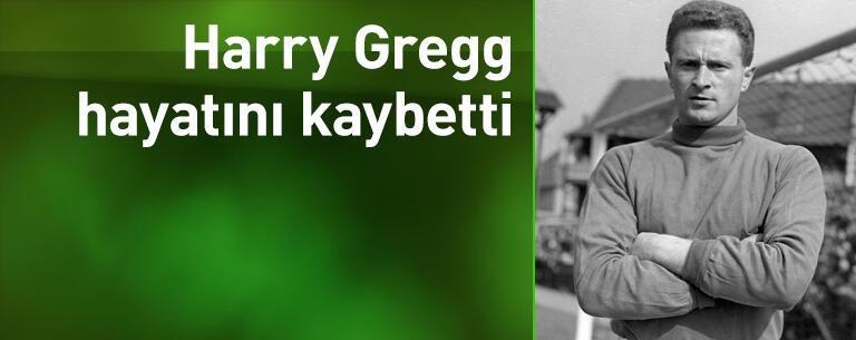 Harry Gregg hayatını kaybetti