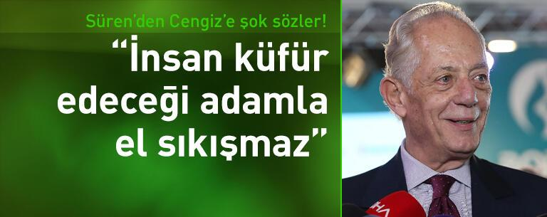 Faruk Süren'den Mustafa Cengiz'e:  İnsan küfür edeceği adamla el sıkışmaz