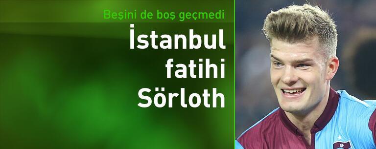 Sörloth İstanbul takımlarını boş geçmedi