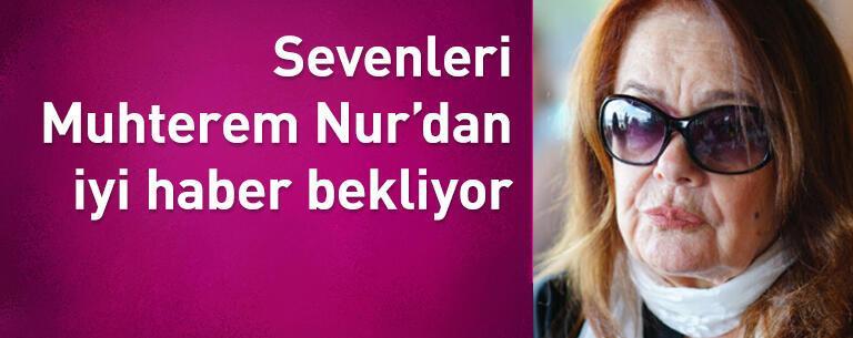 Sevenleri Muhterem Nur'dan iyi haber bekliyor
