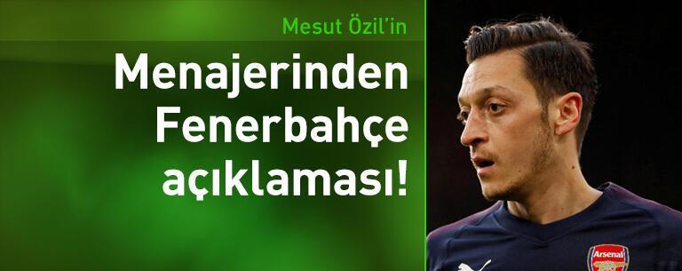 Mesut Özil'in menajerinden Fenerbahçe açıklaması!