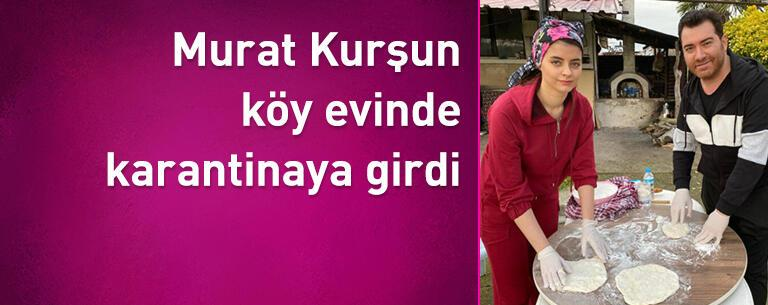 Murat Kurşun köy evinde karantinaya girdi