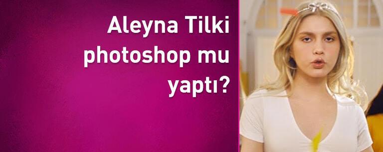 Aleyna Tilki photoshop mu yaptı?