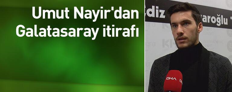 Umut Nayir'dan Galatasaray itirafı