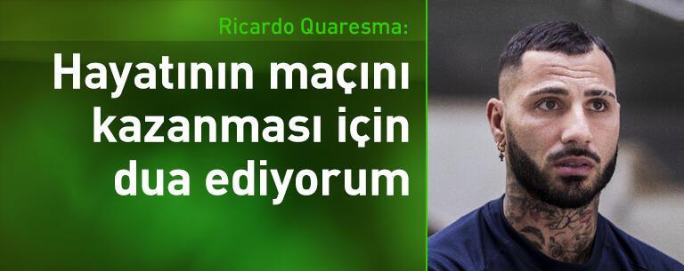 Ricardo Quaresma: Hayatının maçını kazanması için dua ediyorum