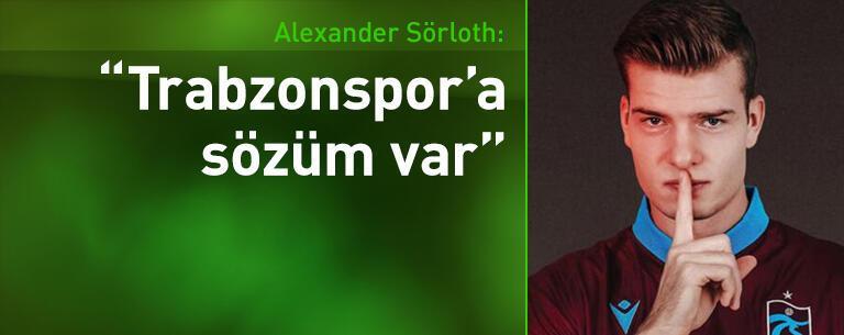 Sörloth: Trabzonspor'a sözüm var