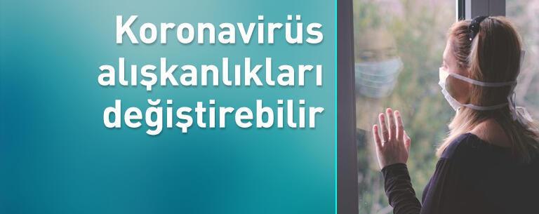 Koronavirüs toplumsal alışkanlıkları değiştirebilir