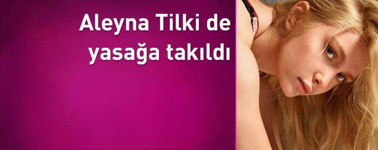 Aleyna Tilki de yasağa takıldı