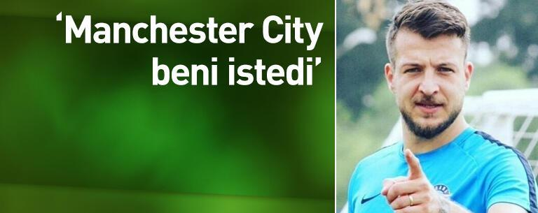 Manchester City beni istedi