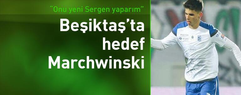"""""""Marchwinski'yi yeni Sergen yaparım"""""""