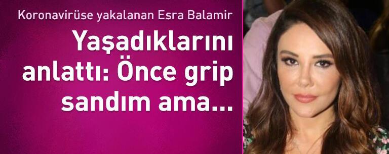 Koronavirüse yakalanan Esra Balamir yaşadıklarını anlattı