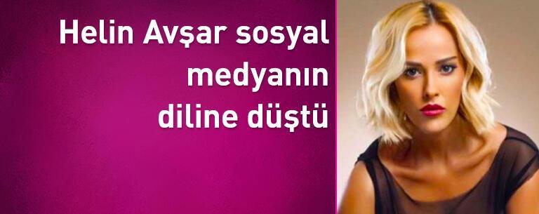 Helin Avşar sosyal medyanın diline düştü