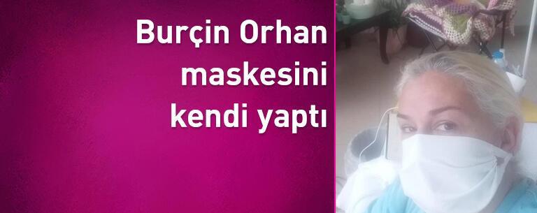 Burçin Orhan maskesini kendi yaptı