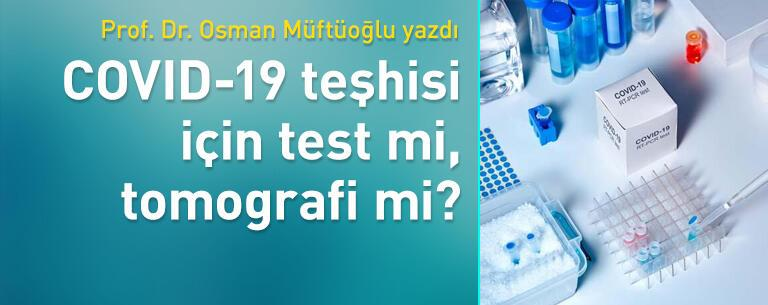 COVID-19 teşhisi için test mi, tomografi mi?