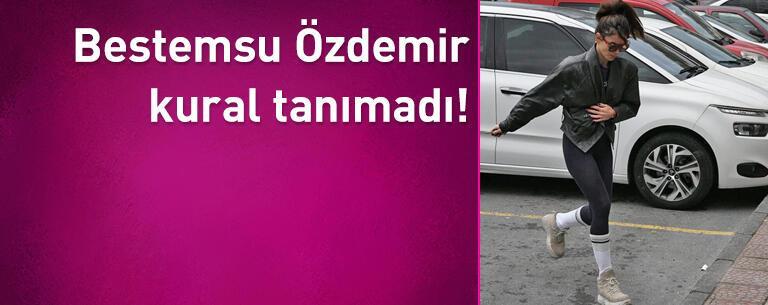 Bestemsu Özdemir kural tanımadı!