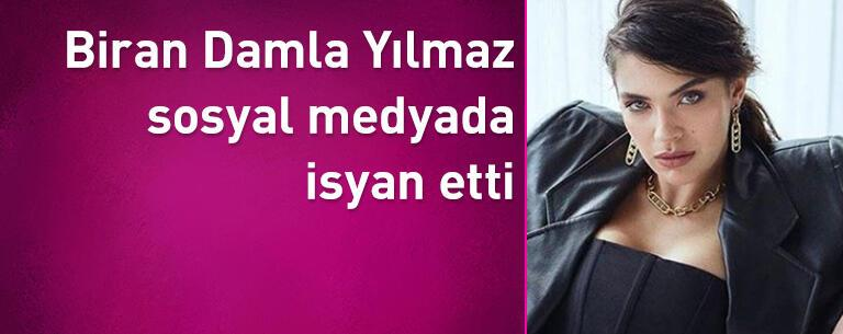 Biran Damla Yılmaz sosyal medyada isyan etti