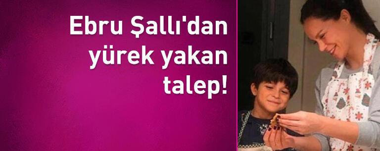 Ebru Şallı'dan yürek yakan talep!