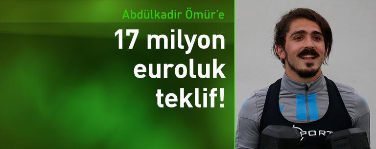 Abdülkadir Ömür'e 17 milyon euroluk teklif!
