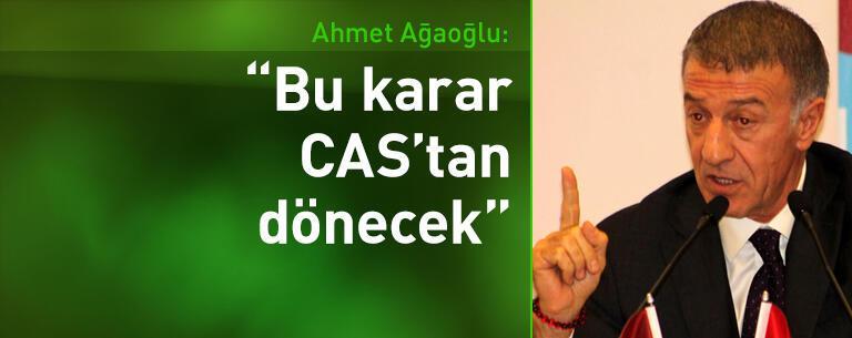 Ahmet Ağaoğlu: Bu karar CAS'tan dönecek
