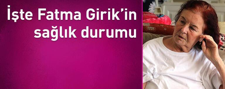 Fatma Girik'in sağlık durumu