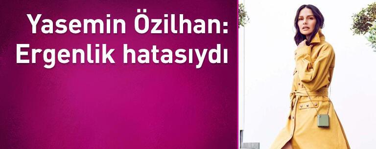 Yasemin Özilhan: Ergenlik hatasıydı