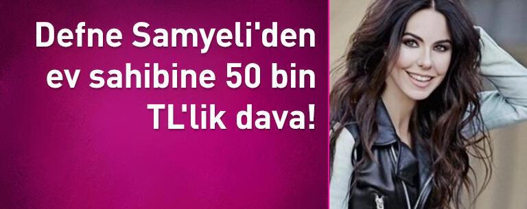 Defne Samyeli'den ev sahibine 50 bin TL'lik dava!