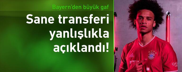 Bayern Münih Sane transferini yanlışlıkla açıkladı!