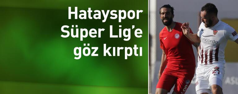 Hatayspor Süper Lig'e göz kırptı