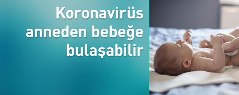 Koronavirüs doğumdan sonra anneden bebeğe bulaşabilir