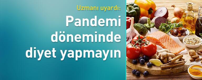 Pandemi döneminde diyet yapmayın