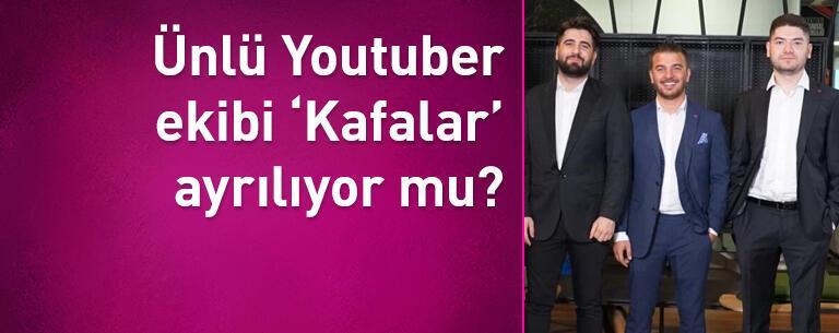Ünlü Youtuber ekibi 'Kafalar' ayrılıyor mu? Açıkladılar