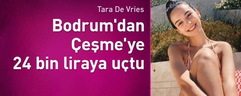 Tara De Vries, Bodrum'dan Çeşme'ye 24 bin liraya uçtu