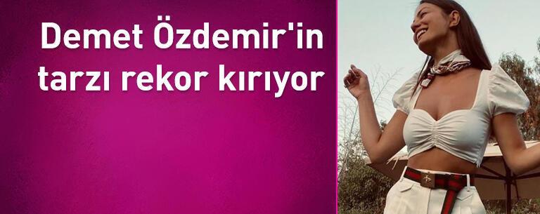 Demet Özdemir'in tarzı rekor kırıyor