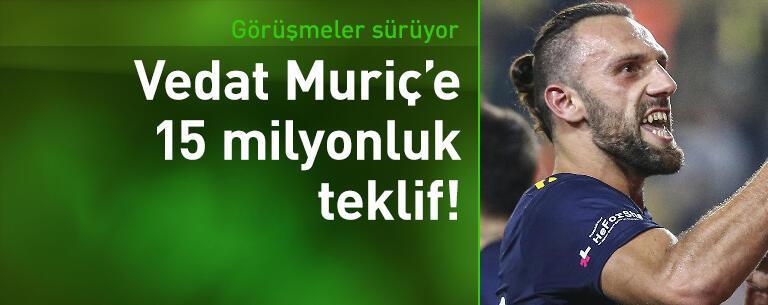 Vedat Muriç'e 15 milyon euroluk teklif!
