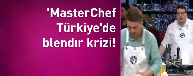 'MasterChef Türkiye'de blendır krizi! Somer Şef araya girdi