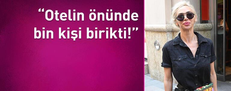 Didem Kınalı: Otelin önünde bin kişi birikti!