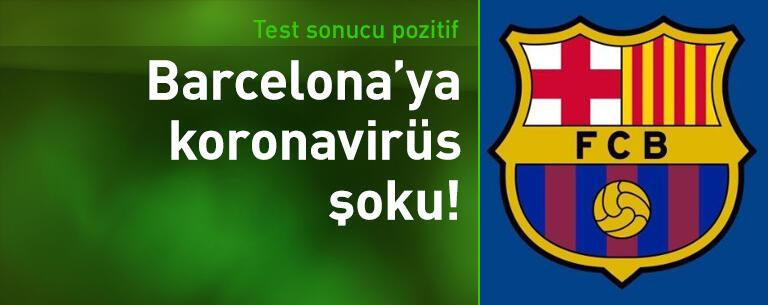 Barcelona'ya koronavirüs şoku!